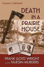 Death in a Prairie House : Frank Lloyd Wright and the Taliesin Murders - William R. Drennan