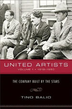 United Artists : 1919-1950 - The Company Built by the Stars v. 1 - Tino Balio