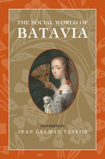 The Social World of Batavia : Europeans and Eurasians in Colonial Indonesia - Jean Gelman Taylor