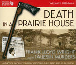 Death in a Prairie House : Frank Lloyd Wright and the Taliesin Murders - William R. Drennan