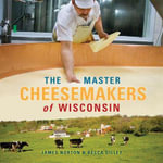 The Master Cheesemakers of Wisconsin - James Norton