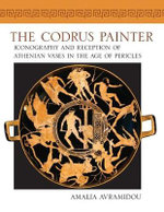 The Codrus Painter : Iconography and Reception of Athenian Vases in the Age of Pericles - Amalia Avramidou
