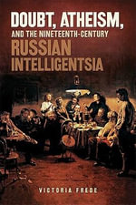 Doubt, Atheism, and the Nineteenth-Century Russian Intelligentsia - Victoria Frede