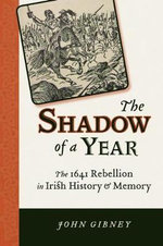 The Shadow of a Year : The 1641 Rebellion in Irish History and Memory - John Gibney