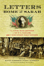 Letters Home to Sarah : The Civil War Letters of Guy C. Taylor, Thirty-Sixth Wisconsin Volunteers - Guy C. Taylor