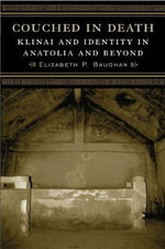 Couched in Death : Klinai and Identity in Anatolia and Beyond - Elizabeth P Baughan