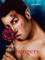Autobiography of My Hungers : Living Out: Gay and Lesbian Autobiographies - Rigoberto Gonzalez