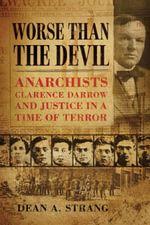 Worse Than the Devil : Anarchists, Clarence Darrow, and Justice in a Time of Terror - Dean A. Strang