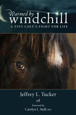 Warmed by Windchill : A Tiny Colt's Fight for Life - Jeffrey L. Tucker