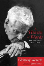 A Heaven of Words : Last Journals, 1956-1984 - Glenway Wescott