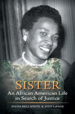 Sister : an African American Life in Search of Justice - Sylvia Bell White