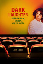 Dark Laughter : Spanish Film, Comedy, and the Nation - Juan F. Egea