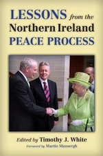 Lessons from the Northern Ireland Peace Process - Timothy J. White