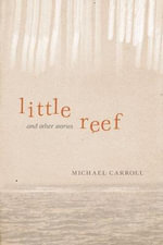 Little Reef and Other Stories - Michael Carroll