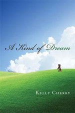 A Kind of Dream : Stories - Kelly Cherry