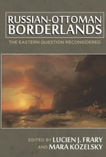 Russian-Ottoman Borderlands : The Eastern Question Reconsidered