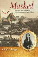 Masked : The Life of Anna Leonowens, Schoolmistress at the Court of Siam - Alfred Habegger