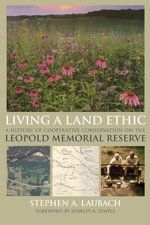 Living a Land Ethic : A History of Cooperative Conservation on the Leopold Memorial Reserve - Stephen A. Laubach