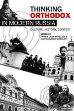Thinking Orthodox in Modern Russia : Culture, History, Context