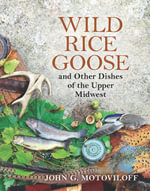 Wild Rice Goose and Other Dishes of the Upper Midwest - John G. Motoviloff
