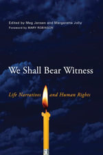 We Shall Bear Witness : Life Narratives and Human Rights