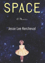 Space : A Memoir - Jesse Lee Kercheval