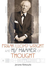 Frank Lloyd Wright and His Manner of Thought - Jerome Klinkowitz
