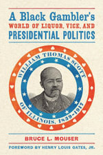 A Black Gambler's World of Liquor, Vice, and Presidential Politics : William Thomas Scott of Illinois, 1839-1917 - Bruce L. Mouser