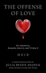 The Offense of Love : Ars Amatoria, Remedia Amoris, and Tristia 2 - Ovid