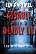 Assault with a Deadly Lie : A Nick Hoffman Novel of Suspense - Lev Raphael