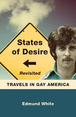 States of Desire Revisited : Travels in Gay America - Edmund White