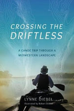 Crossing the Driftless : A Canoe Trip Through a Midwestern Landscape - Lynne Diebel