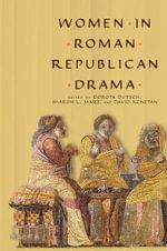 Women in Roman Republican Drama : Wisconsin Studies in Classics