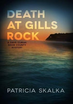 Death at Gills Rock : A Dave Cubiak Door County Mystery - Patricia Skalka