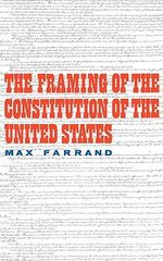 The Framing of Constitution of United States - Max Farrand