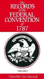 The Records of the Federal Convention of 1787 : v. 1