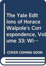 The Yale Editions of Horace Walpole's Correspondence: v. 33 : With the Countess of Upper Ossory, II, 1778-1787 - Horace Walpole
