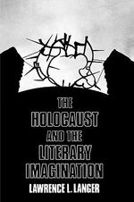 The Holocaust and the Literary Imagination - Lawrence L. Langer