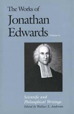 The Works of Jonathan Edwards : Scientific and Philosophical Writings v. 6 - Jonathan Edwards