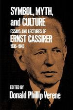 Symbol, Myth, and Culture : Essays and Lectures of Ernst Cassirer 1935-1945 - Ernst Cassirer
