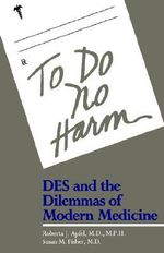 To Do No Harm : Des and the Dilemmas of Modern Medicine - Roberta J. Apfel