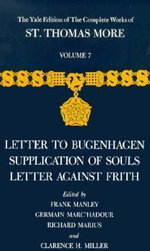 The Yale Edition of the Complete Works of St. Thomas More : Letter to Bugenhagen, Supplication of Souls, Letter Against Frith Volume 7 - Saint Thomas More