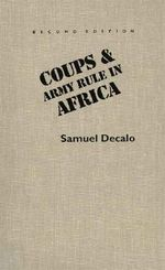 Coups and Army Rule in Africa : Motivations and Constraints - Samuel Decalo