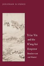 Ts'ao Yin and the K'ang-hsi Emperor : Bondservant and Master - Jonathan D. Spence