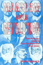 Marxism and Revolution : Karl Kautsky and the Russian Marxists 1900-1924 - Moira Donald