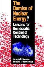 The Demise of Nuclear Energy : Lessons for Democratic Control of Technology - Joseph G. Morone