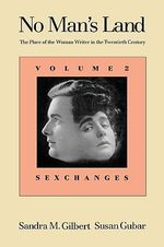 No Man's Land: Sexchanges Volume 2 : The Place of the Woman Writer in the Twentieth Century - Sandra M. Gilbert