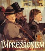 Impressionism : Art, Leisure and Parisian Society - Robert L. Herbert