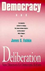 Democracy and Deliberation : New Directions for Democratic Reform - James S. Fishkin