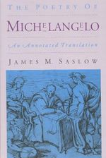 The Poetry of Michelangelo : An Annotated Translation - James M. Saslow